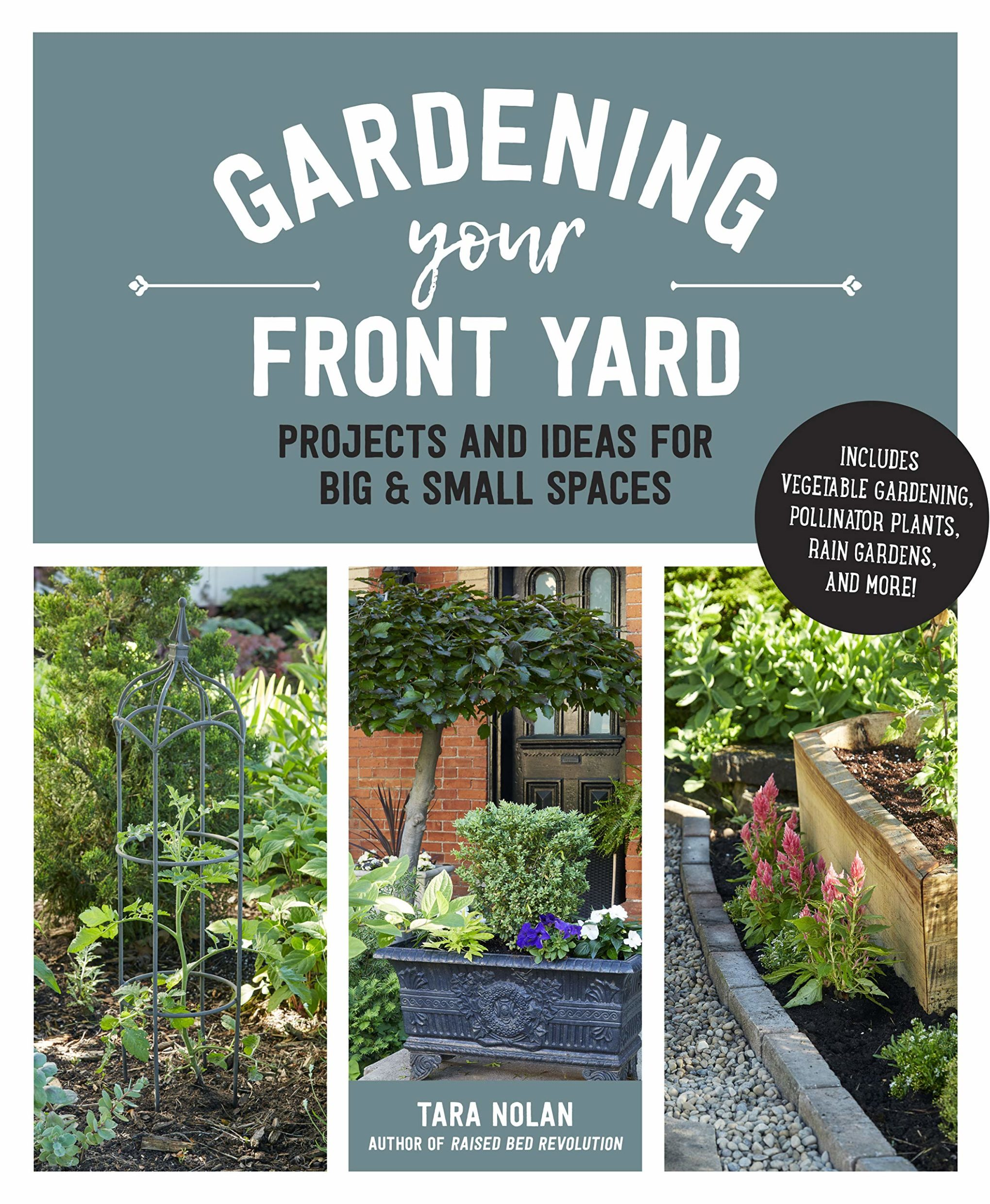 Gardening Your Front Yard: Projects and Ideas for Big and Small Spaces - Includes Vegetable Gardening, Pollinator Plants, Rain Gardens, and More!