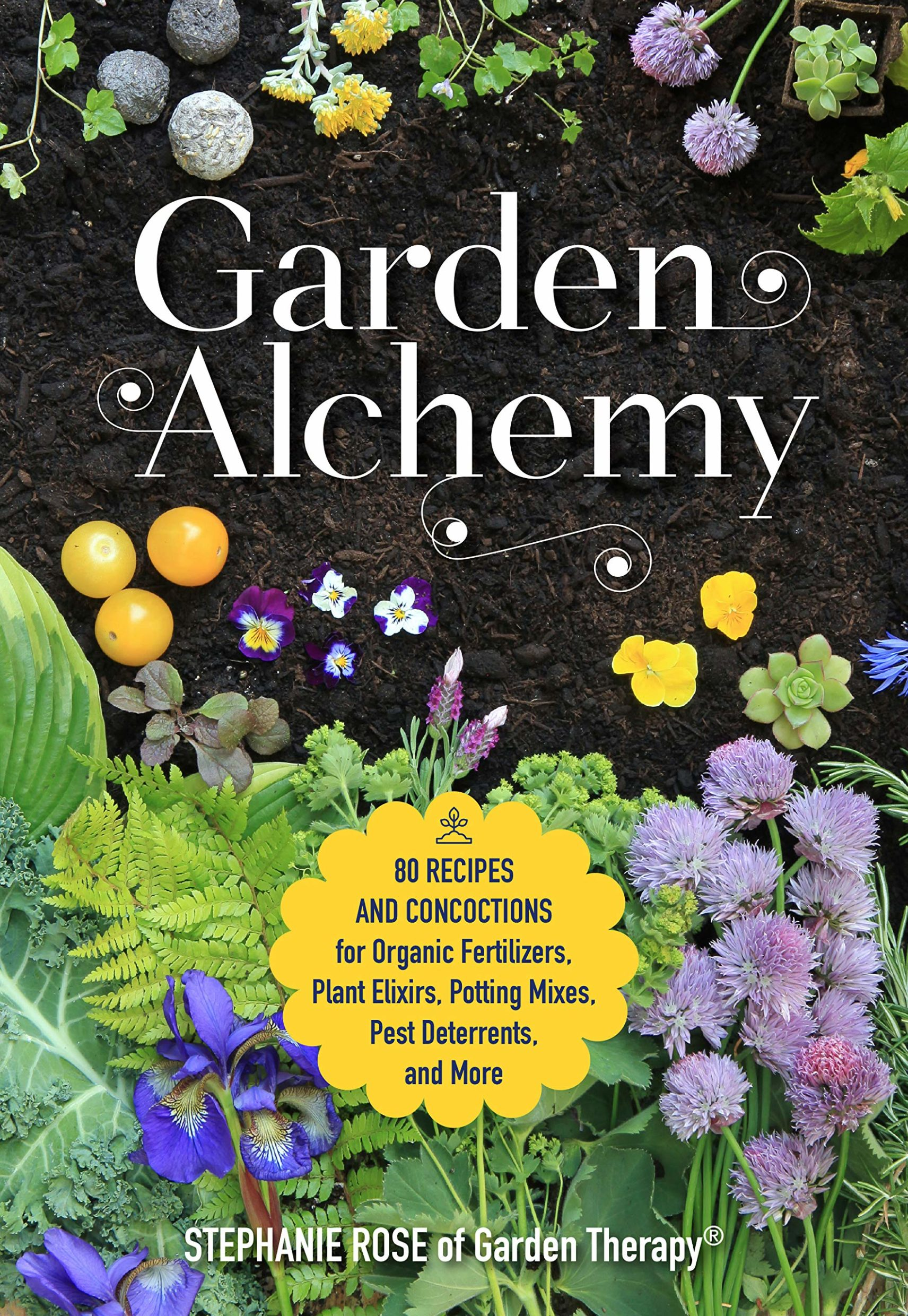 Garden Alchemy: 80 Recipes and Concoctions for Organic Fertilizers, Plant Elixirs, Potting Mixes, Pest Deterrents, and Mor